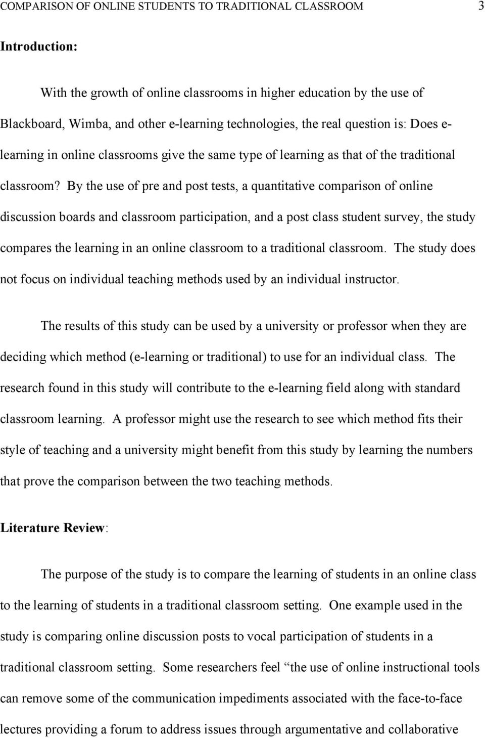By the use of pre and post tests, a quantitative comparison of online discussion boards and classroom participation, and a post class student survey, the study compares the learning in an online