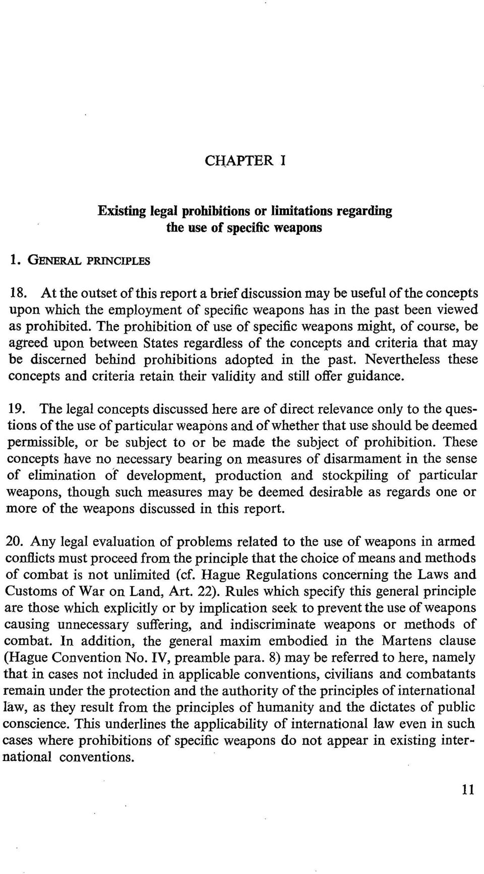 The prohibition of use of specific weapons might, of course, be agreed upon between States regardless of the concepts and criteria that may be discerned behind prohibitions adopted in the past.