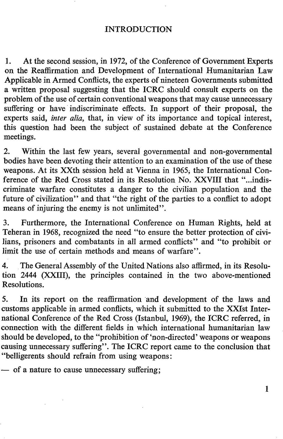 Governments submitted a written proposal suggesting that the ICRC should consult experts on the problem ofthe use ofcertain conventional weapons that may cause unnecessary suffering or have