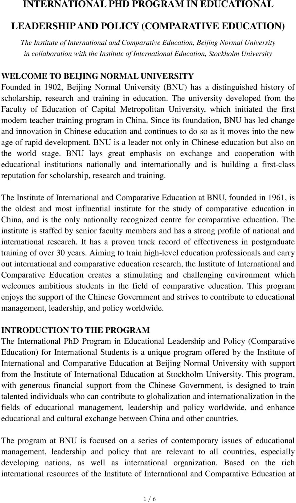 and training in education. The university developed from the Faculty of Education of Capital Metropolitan University, which initiated the first modern teacher training program in China.