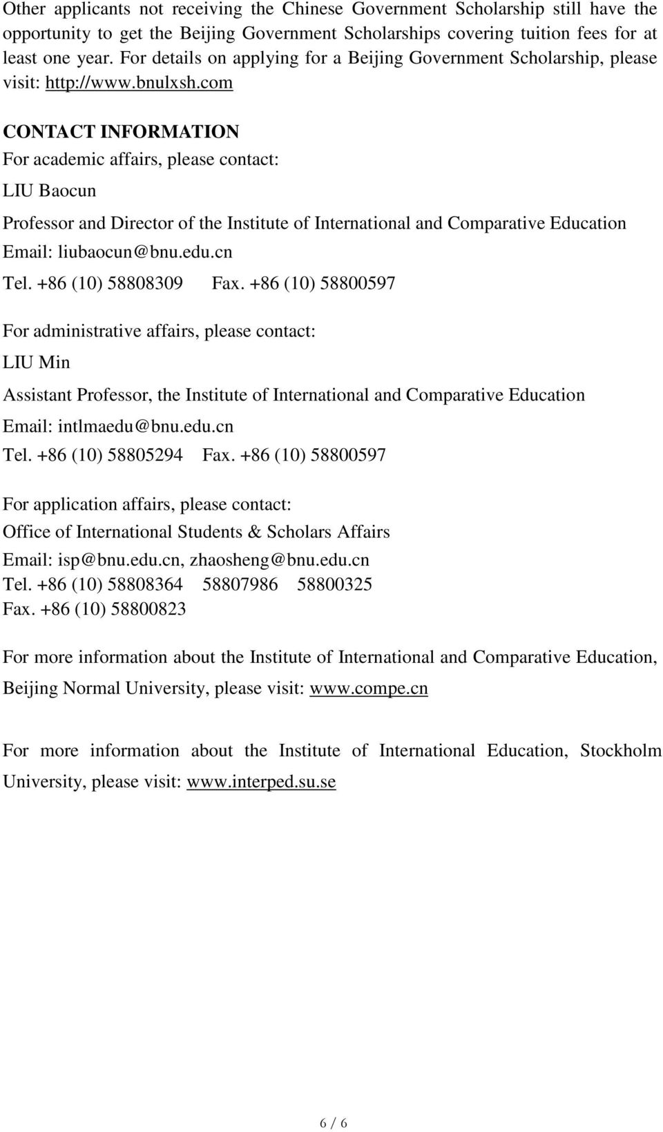 com CONTACT INFORMATION For academic affairs, please contact: LIU Baocun Professor and Director of the Institute of International and Comparative Education Email: liubaocun@bnu.edu.cn Tel.
