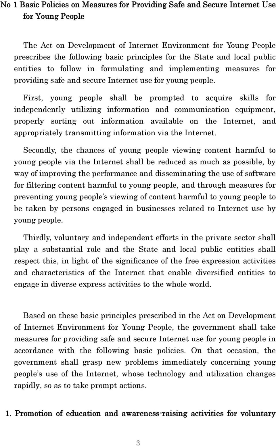 First, young people shall be prompted to acquire skills for independently utilizing information and communication equipment, properly sorting out information available on the Internet, and