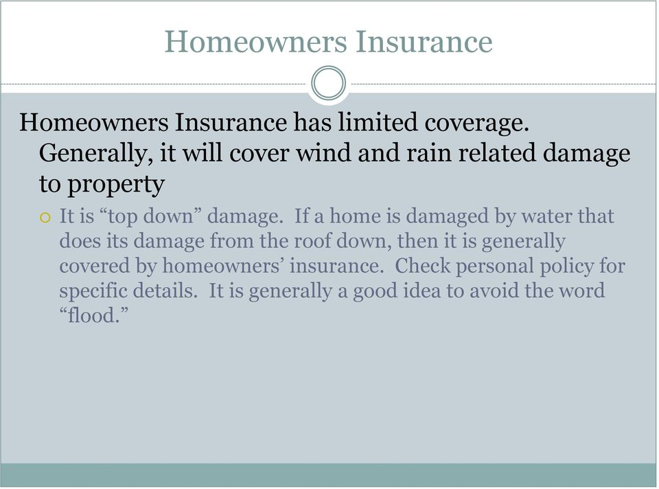 If a home is damaged by water that does its damage from the roof down, then it is generally