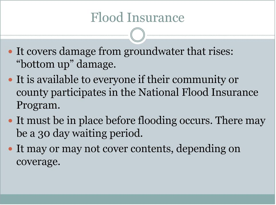 National Flood Insurance Program. It must be in place before flooding occurs.