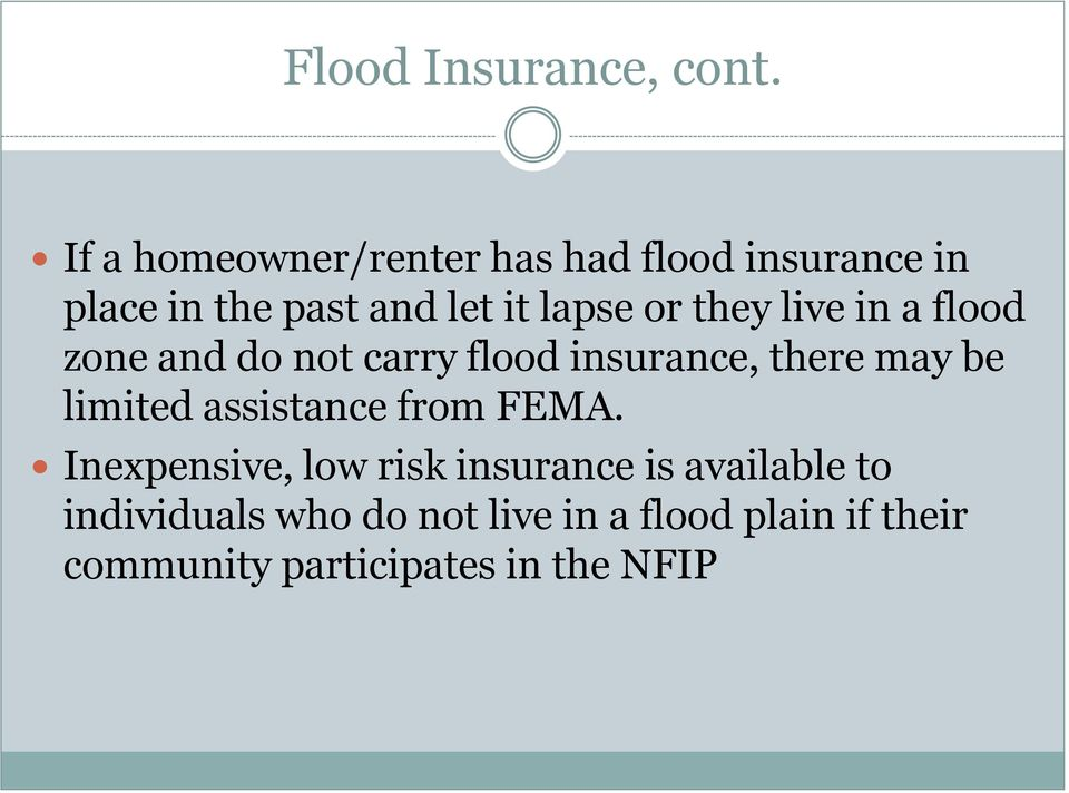 they live in a flood zone and do not carry flood insurance, there may be limited