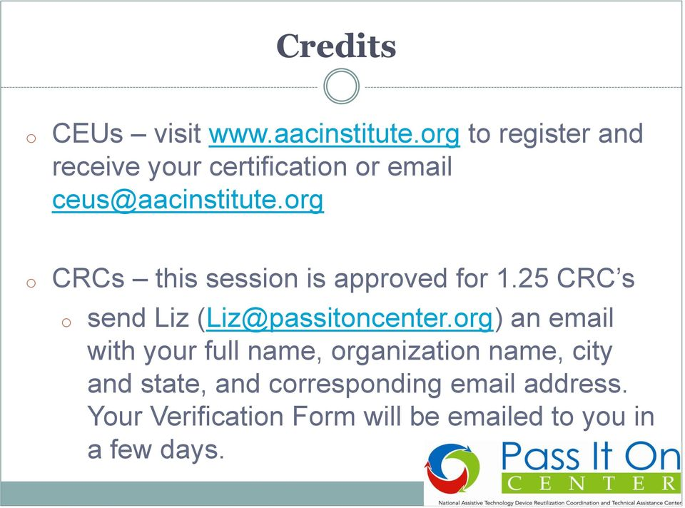 org o CRCs this session is approved for 1.25 CRC s o send Liz (Liz@passitoncenter.
