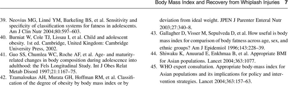 Guo SS, Chumlea WC, Roche AF, et al. Age- and maturityrelated changes in body composition during adolescence into adulthood: the Fels Longitudinal Study. Int J Obes Relat Metab Disord 1997;21:1167 75.