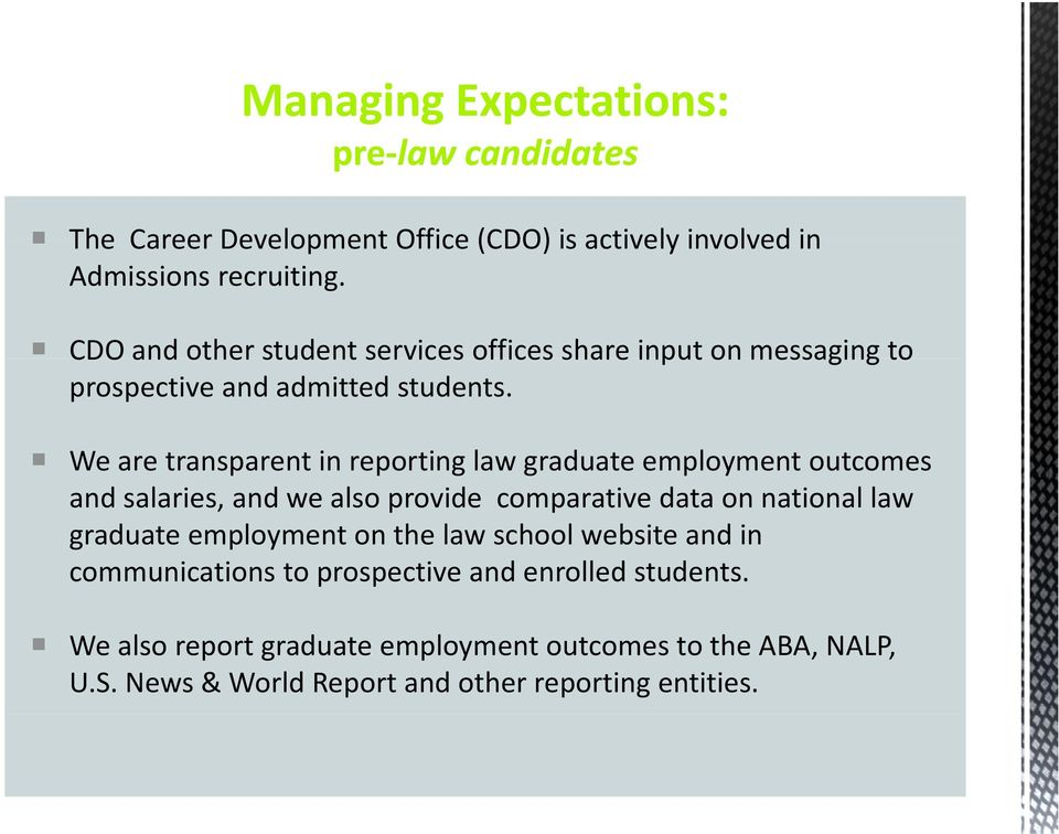 We are transparent in reporting law graduate employment outcomes and salaries, and we also provide comparative data on national law graduate