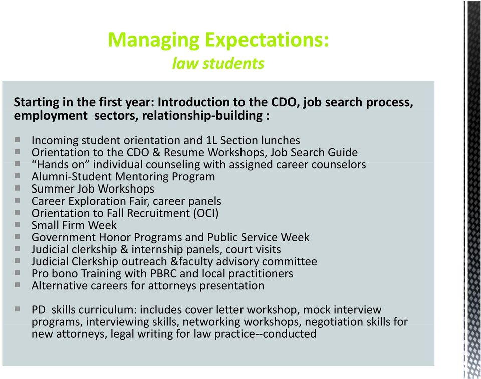 Exploration Fair, career panels Orientation to Fall Recruitment (OCI) Small Firm Week Government Honor Programs and Public Service Week Judicial clerkship & internship panels, court visits Judicial