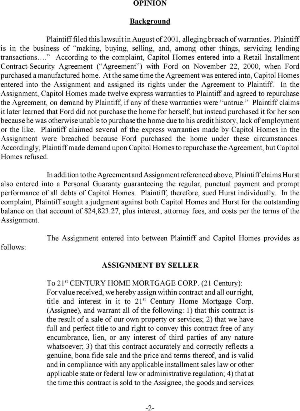 According to the complaint, Capitol Homes entered into a Retail Installment Contract-Security Agreement ( Agreement ) with Ford on November 22, 2000, when Ford purchased a manufactured home.