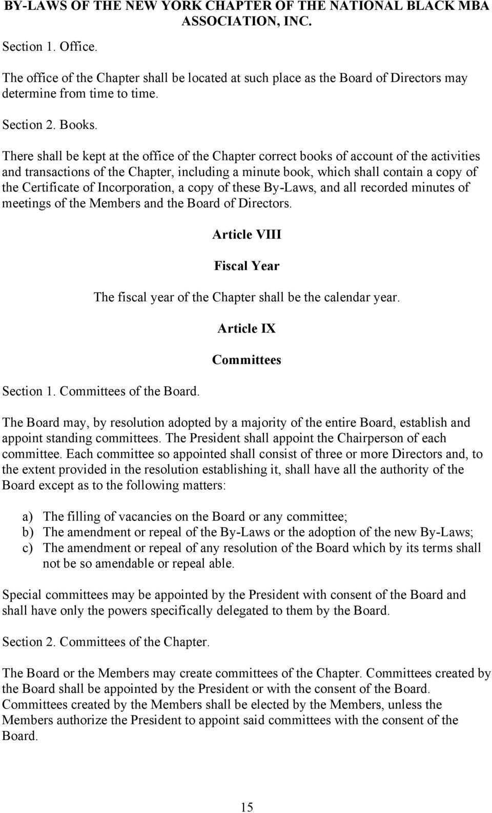 Incorporation, a copy of these By-Laws, and all recorded minutes of meetings of the Members and the Board of Directors.