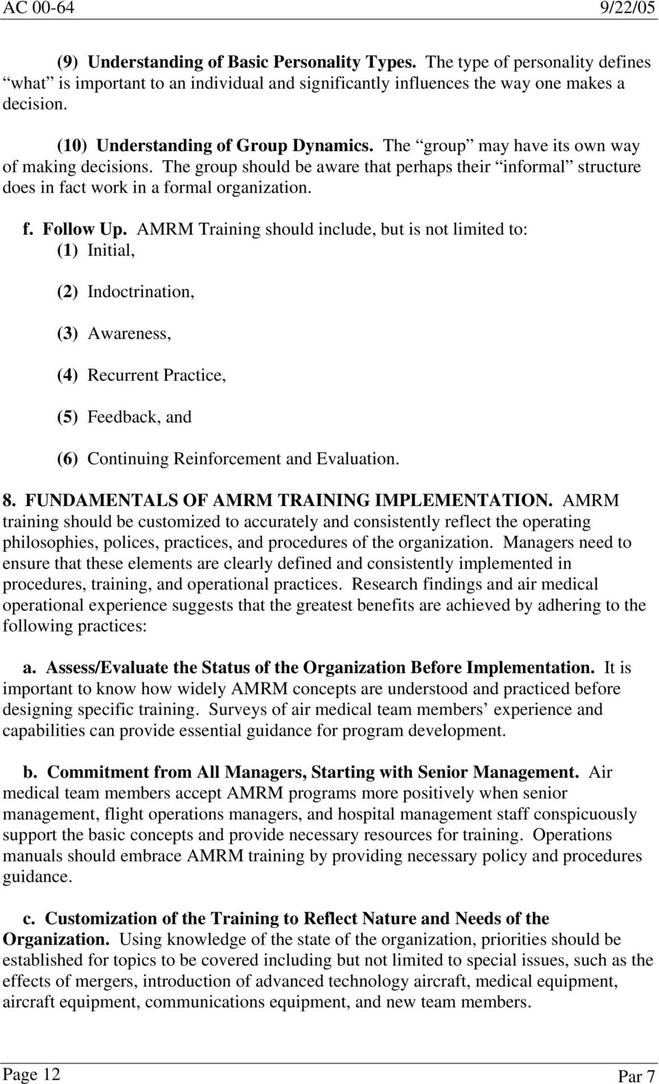 AMRM Training should include, but is not limited to: (1) Initial, (2) Indoctrination, (3) Awareness, (4) Recurrent Practice, (5) Feedback, and (6) Continuing Reinforcement and Evaluation. 8.