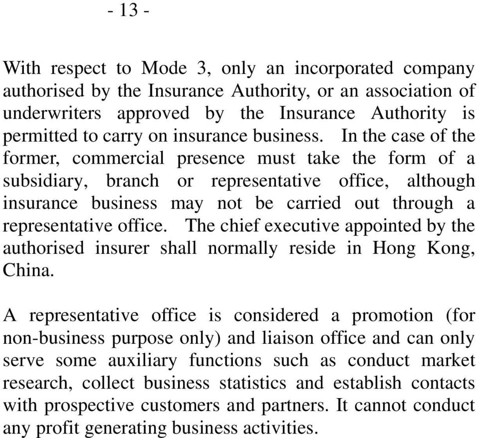 In the case of the former, commercial presence must take the form of a subsidiary, branch or representative office, although insurance business may not be carried out through a representative office.