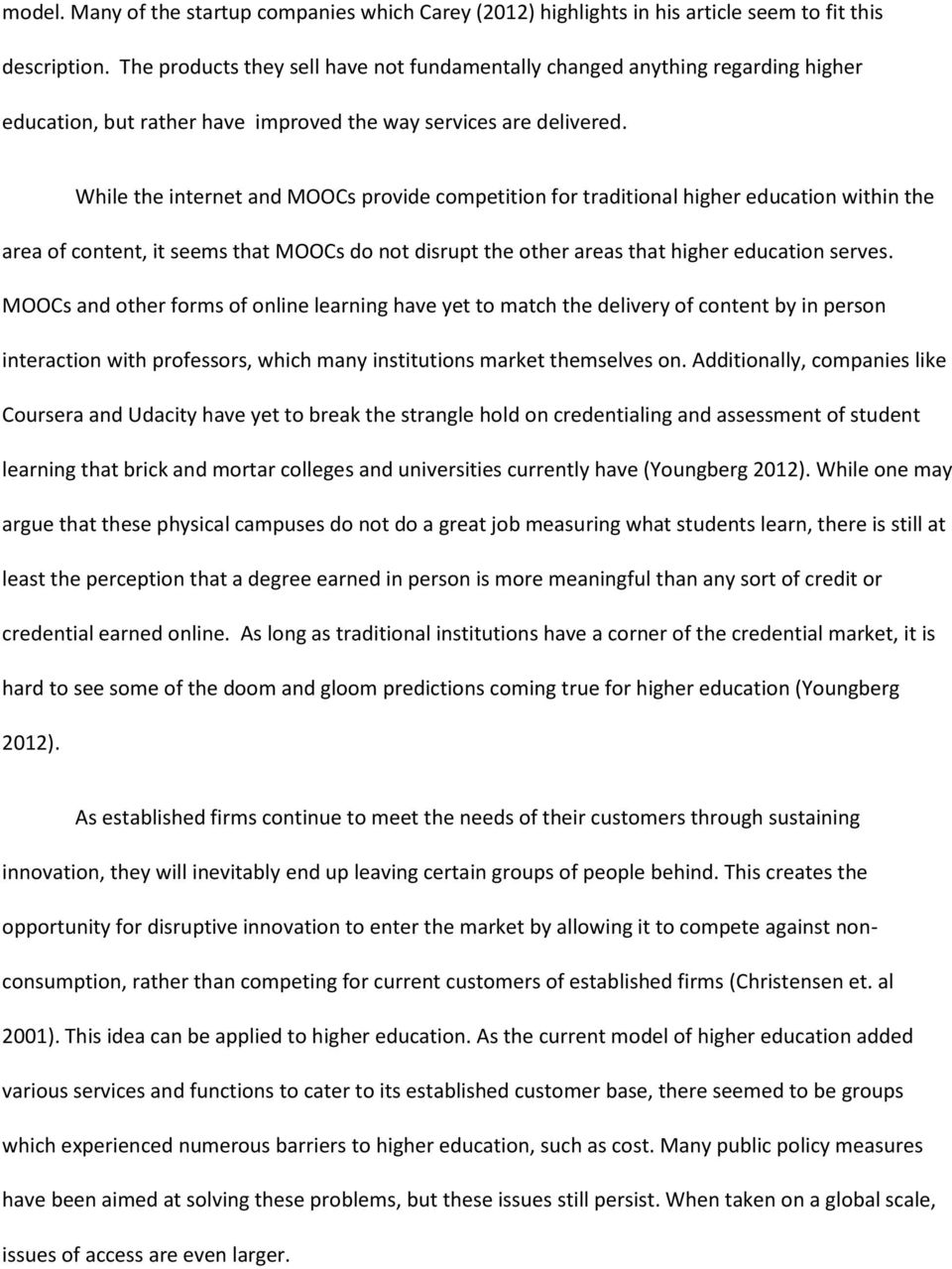 While the internet and MOOCs provide competition for traditional higher education within the area of content, it seems that MOOCs do not disrupt the other areas that higher education serves.