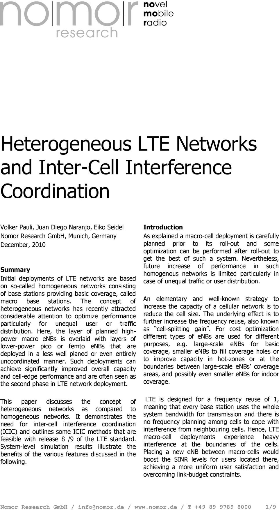 The concept of heterogeneous networks has recently attracted considerable attention to optimize performance particularly for unequal user or traffic distribution.