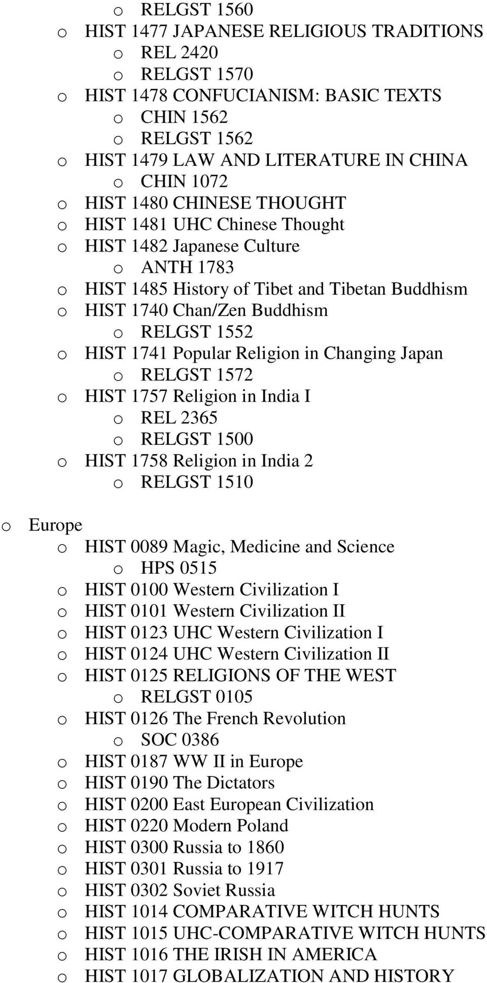 1741 Popular Religion in Changing Japan o RELGST 1572 o HIST 1757 Religion in India I o REL 2365 o RELGST 1500 o HIST 1758 Religion in India 2 o RELGST 1510 o Europe o HIST 0089 Magic, Medicine and