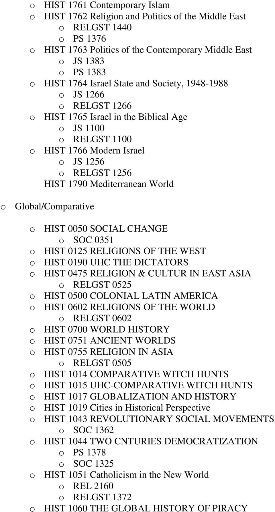 Global/Comparative o HIST 0050 SOCIAL CHANGE o SOC 0351 o HIST 0125 RELIGIONS OF THE WEST o HIST 0190 UHC THE DICTATORS o HIST 0475 RELIGION & CULTUR IN EAST ASIA o RELGST 0525 o HIST 0500 COLONIAL