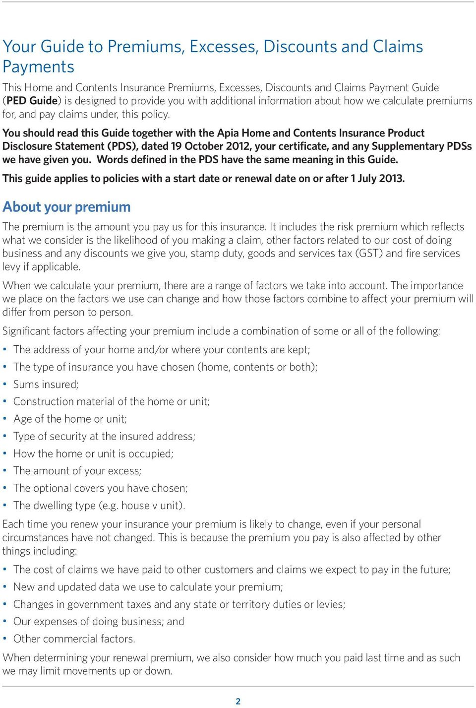 You should read this Guide together with the Apia Home and Contents Insurance Product Disclosure Statement (PDS), dated 19 October 2012, your certificate, and any Supplementary PDSs we have given you.