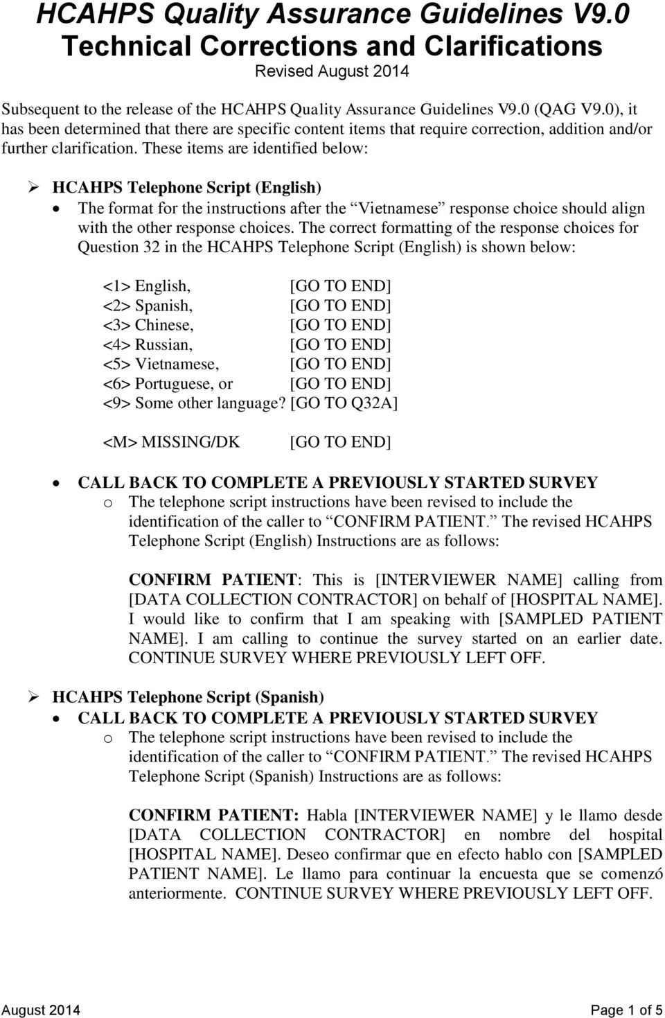 These items are identified below: HCAHPS Telephone Script (English) The format for the instructions after the Vietnamese response choice should align with the other response choices.