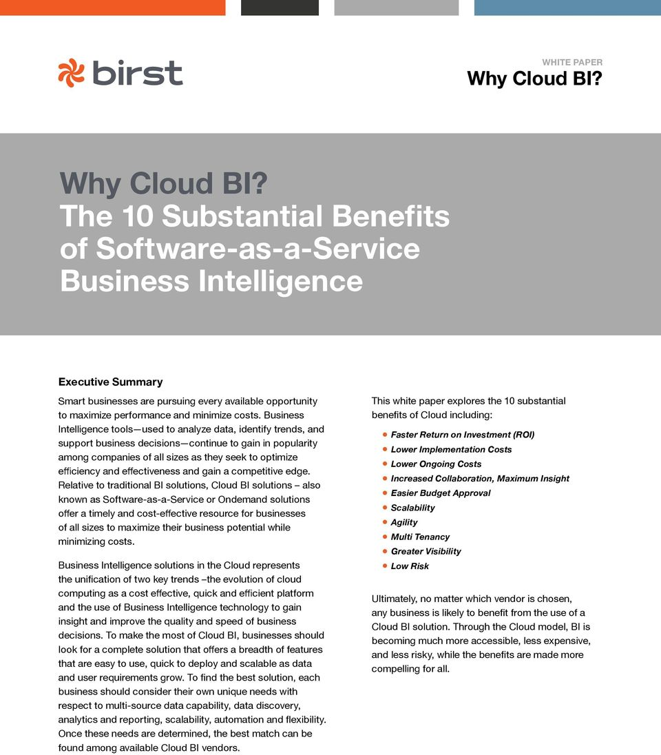 traditional BI solutions, Cloud BI solutions also known as Software-as-a-Service or Ondemand solutions of all sizes to maximize their business potential while minimizing costs.