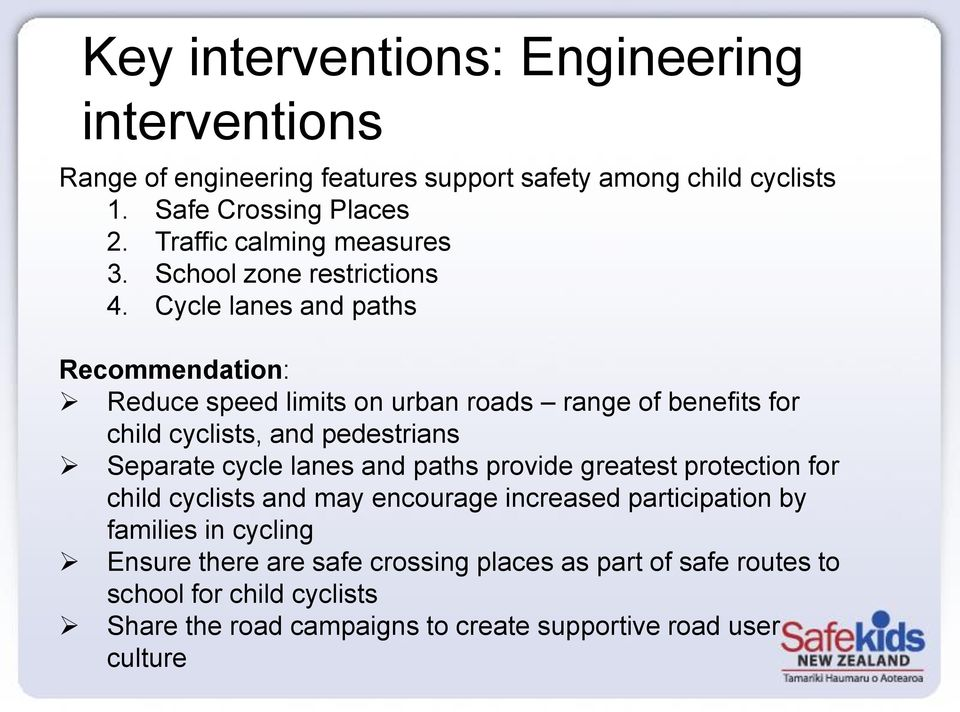 Cycle lanes and paths Recommendation: Reduce speed limits on urban roads range of benefits for child cyclists, and pedestrians Separate cycle lanes and