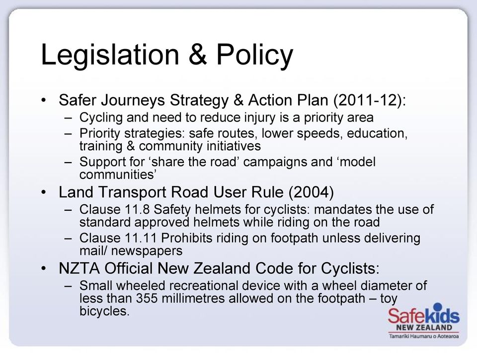 8 Safety helmets for cyclists: mandates the use of standard approved helmets while riding on the road Clause 11.