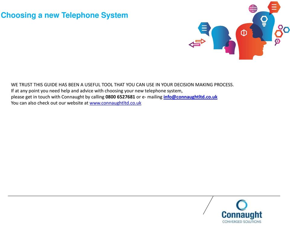 If at any point you need help and advice with choosing your new telephone system,