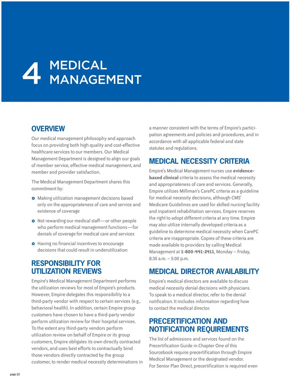 The Medical Management Department shares this commitment by: Making utilization management decisions based only on the appropriateness of care and service and existence of coverage Not rewarding our