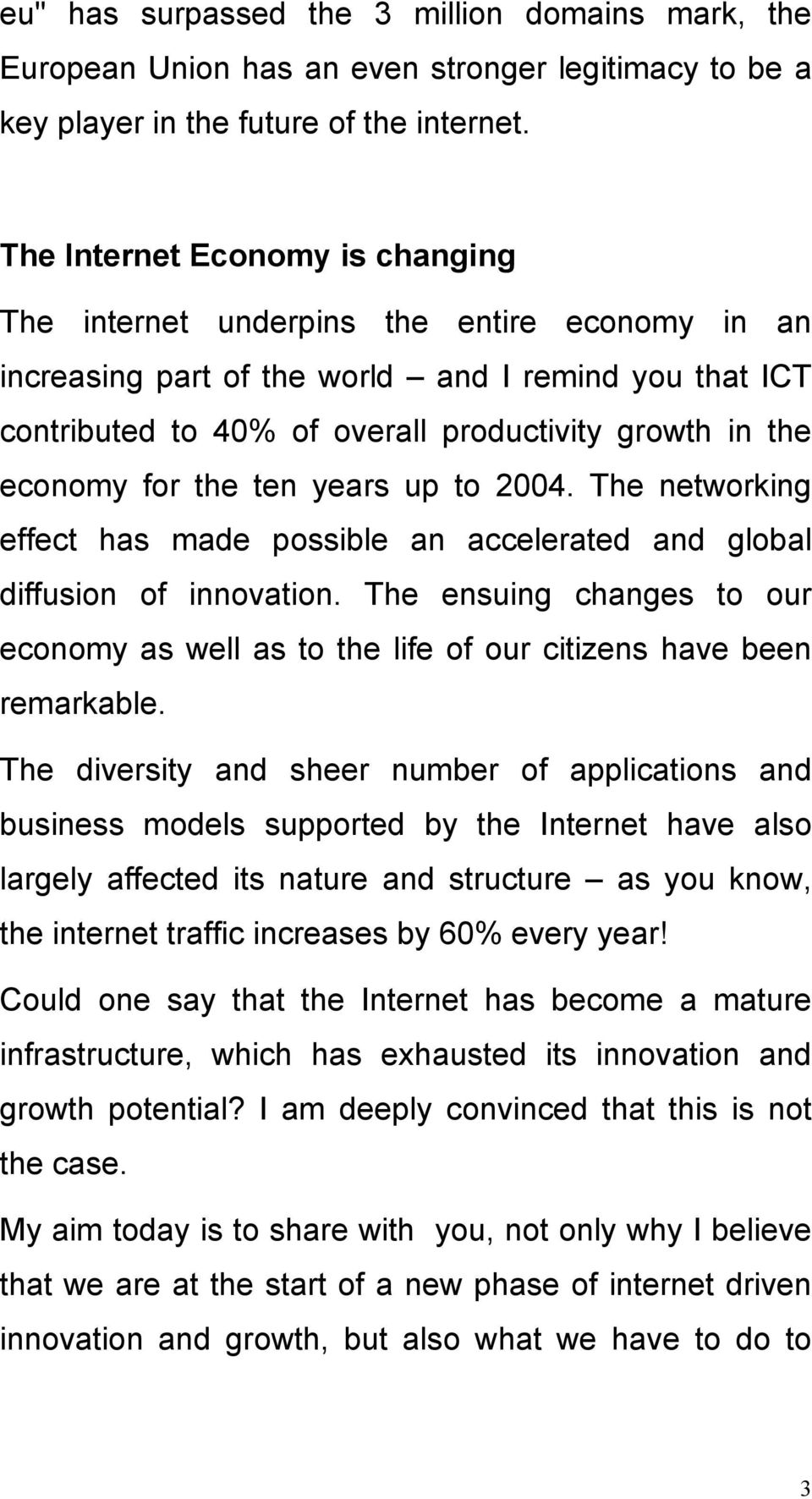economy for the ten years up to 2004. The networking effect has made possible an accelerated and global diffusion of innovation.
