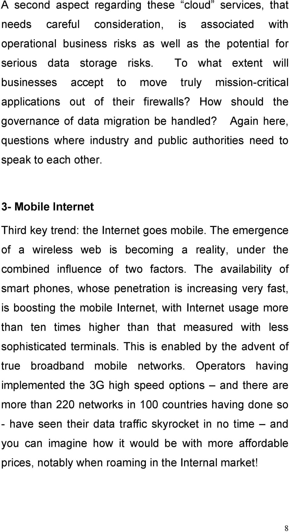 Again here, questions where industry and public authorities need to speak to each other. 3- Mobile Internet Third key trend: the Internet goes mobile.