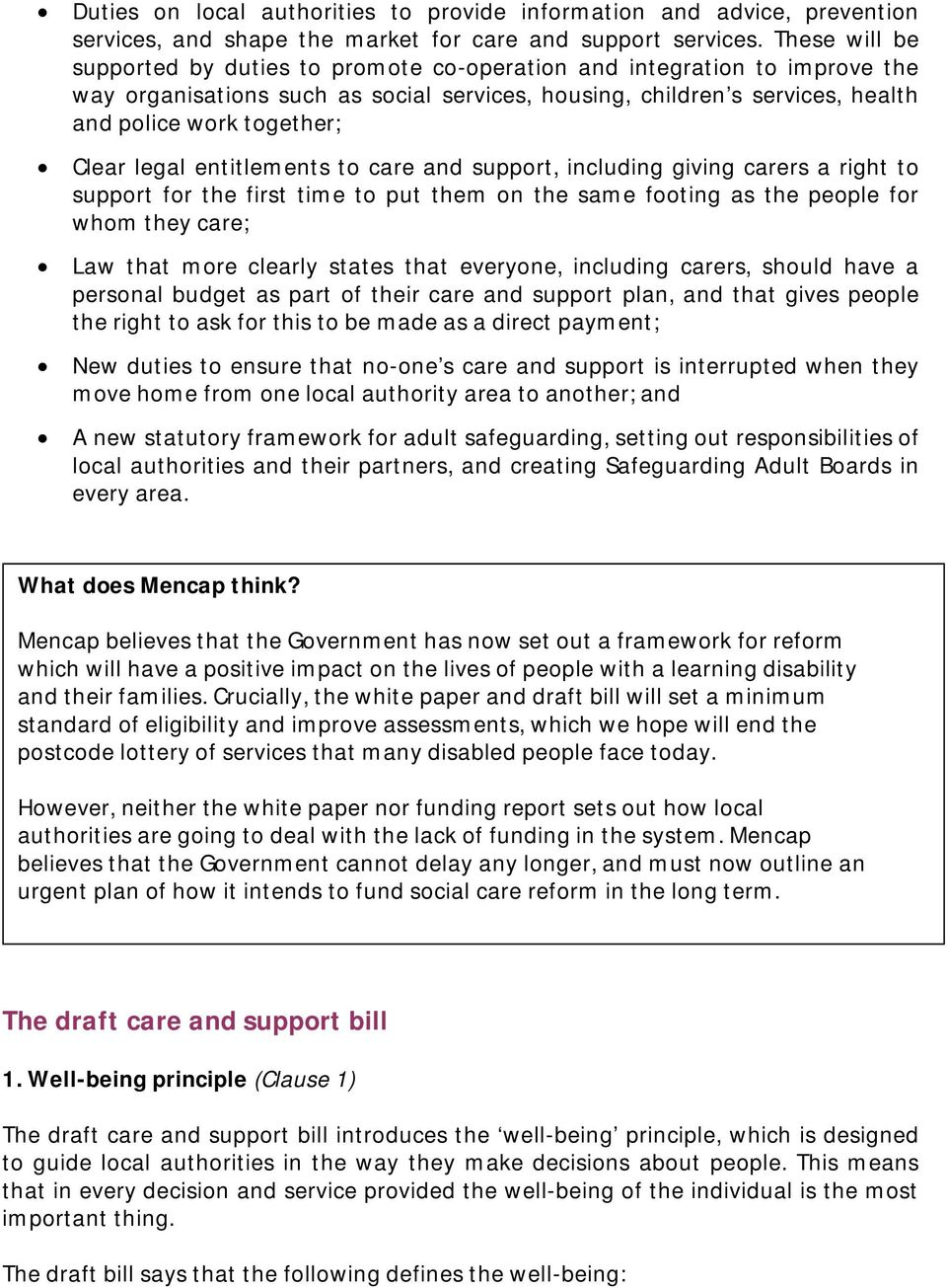 Clear legal entitlements to care and support, including giving carers a right to support for the first time to put them on the same footing as the people for whom they care; Law that more clearly