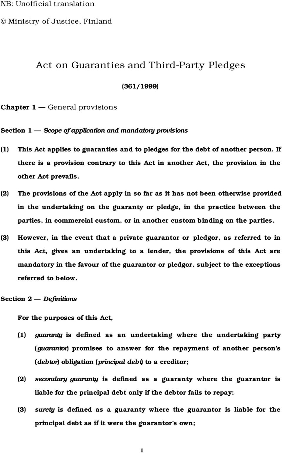 (2) The provisions of the Act apply in so far as it has not been otherwise provided in the undertaking on the guaranty or pledge, in the practice between the parties, in commercial custom, or in