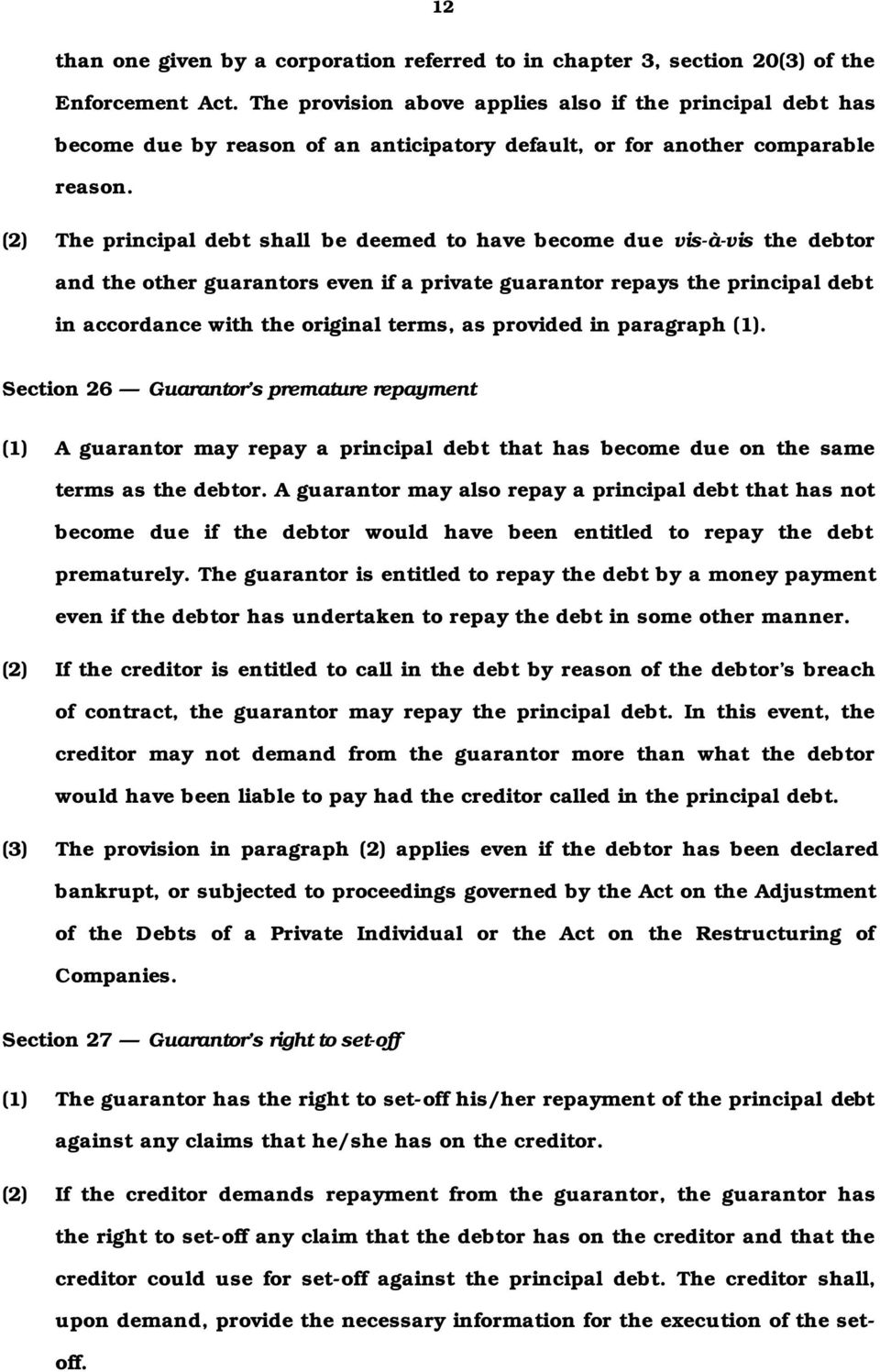 (2) The principal debt shall be deemed to have become due vis-à-vis the debtor and the other guarantors even if a private guarantor repays the principal debt in accordance with the original terms, as