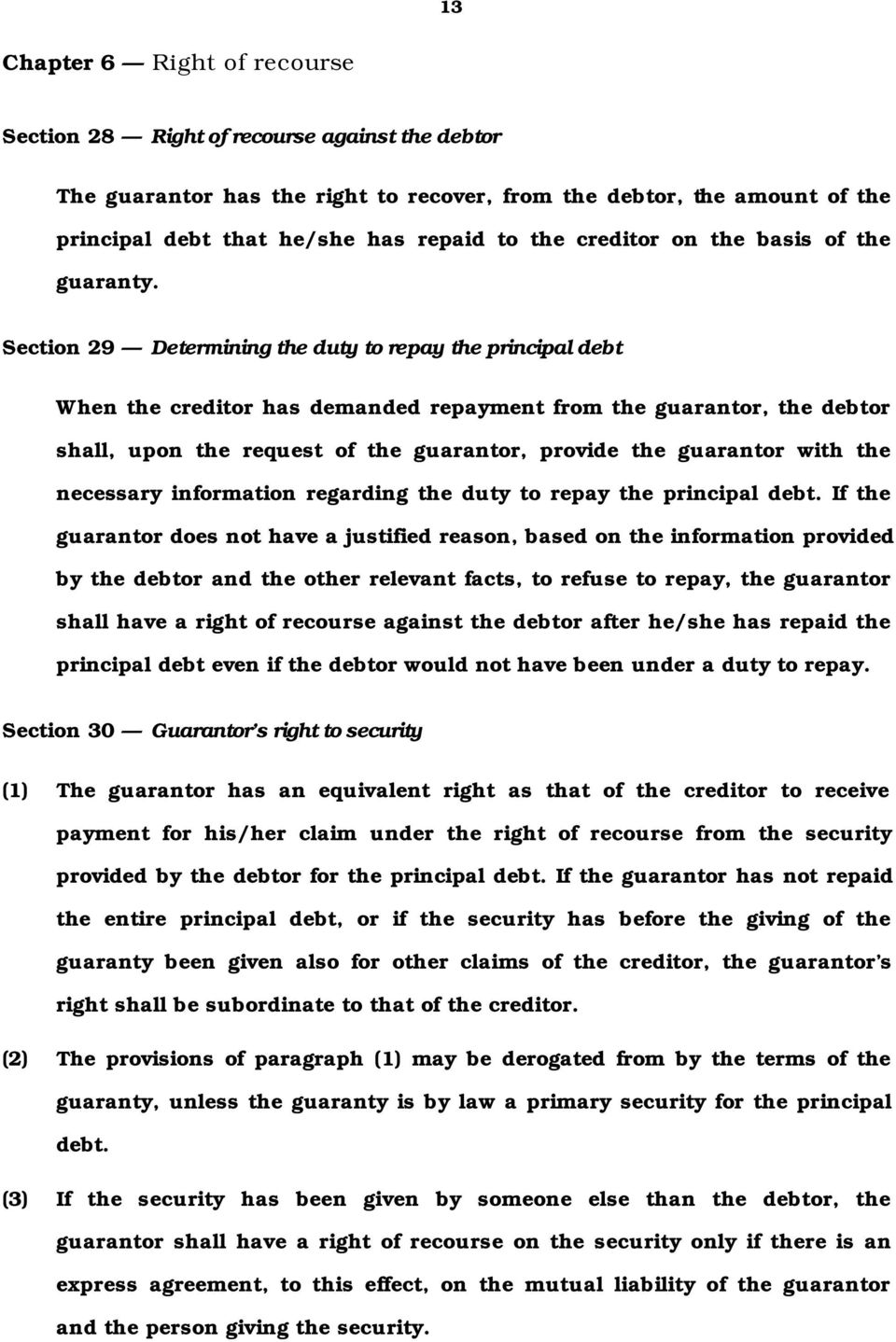Section 29 Determining the duty to repay the principal debt When the creditor has demanded repayment from the guarantor, the debtor shall, upon the request of the guarantor, provide the guarantor