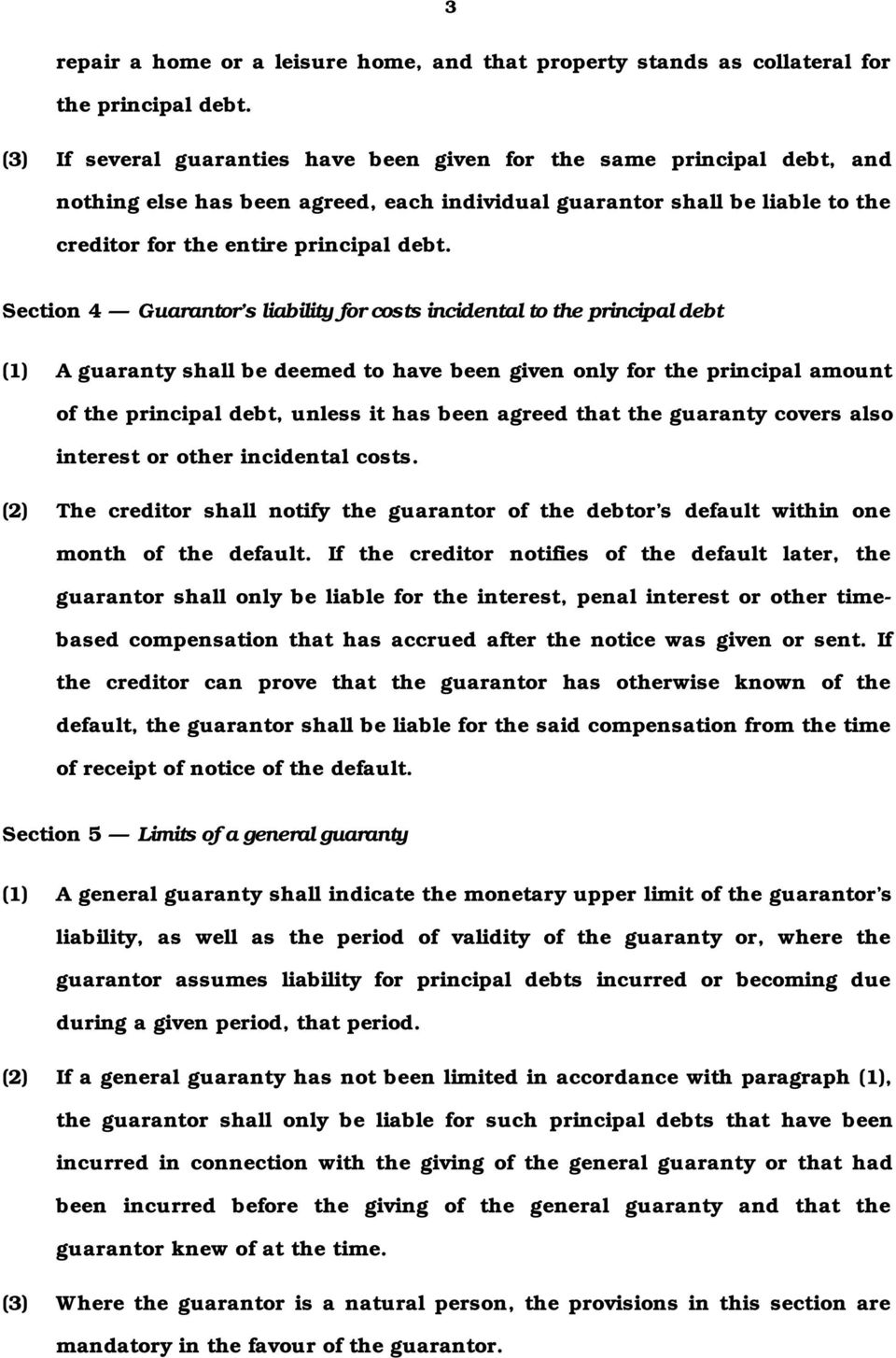 Section 4 Guarantor s liability for costs incidental to the principal debt (1) A guaranty shall be deemed to have been given only for the principal amount of the principal debt, unless it has been