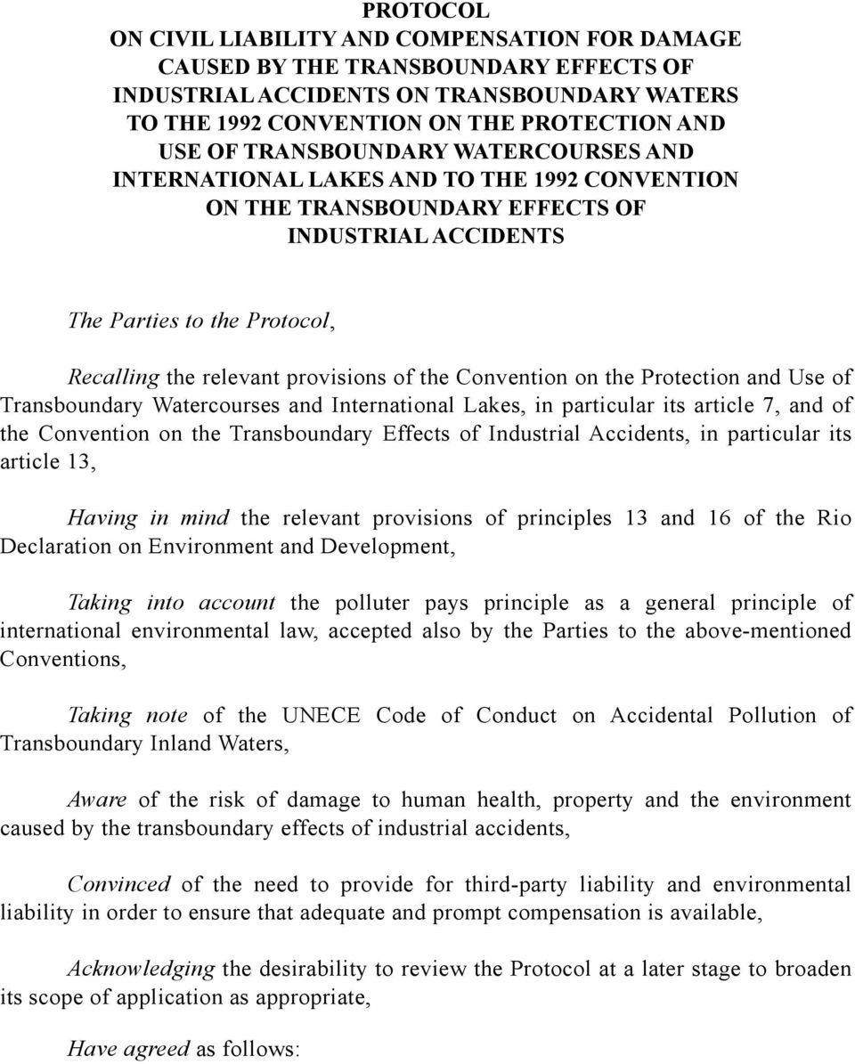 the Convention on the Protection and Use of Transboundary Watercourses and International Lakes, in particular its article 7, and of the Convention on the Transboundary Effects of Industrial