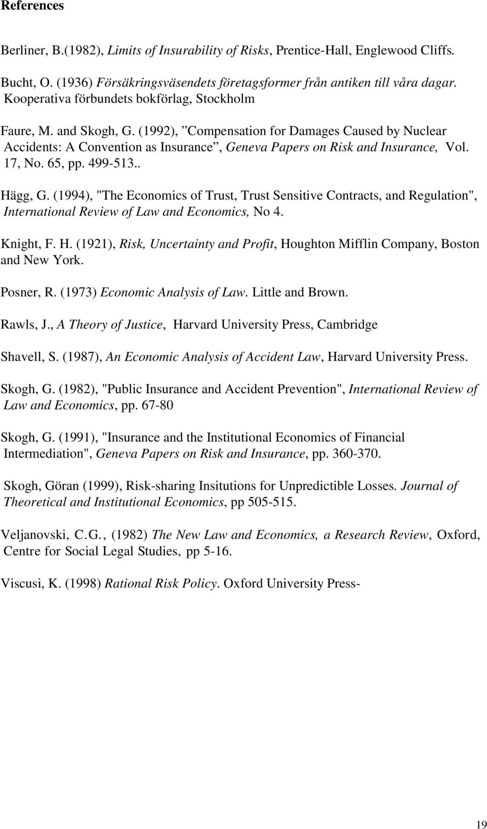 "17, No. 65, pp. 499-513.. Hägg, G. (1994), ""The Economics of Trust, Trust Sensitive Contracts, and Regulation"", International Review of Law and Economics, No 4. Knight, F. H. (1921), Risk, Uncertainty and Profit, Houghton Mifflin Company, Boston and New York."