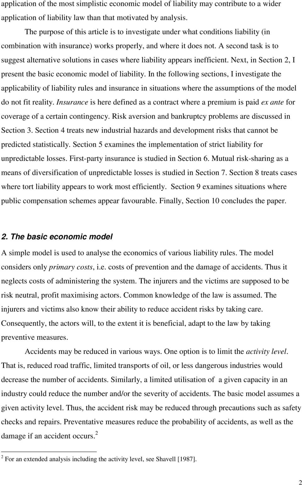 A second task is to suggest alternative solutions in cases where liability appears inefficient. Next, in Section 2, I present the basic economic model of liability.