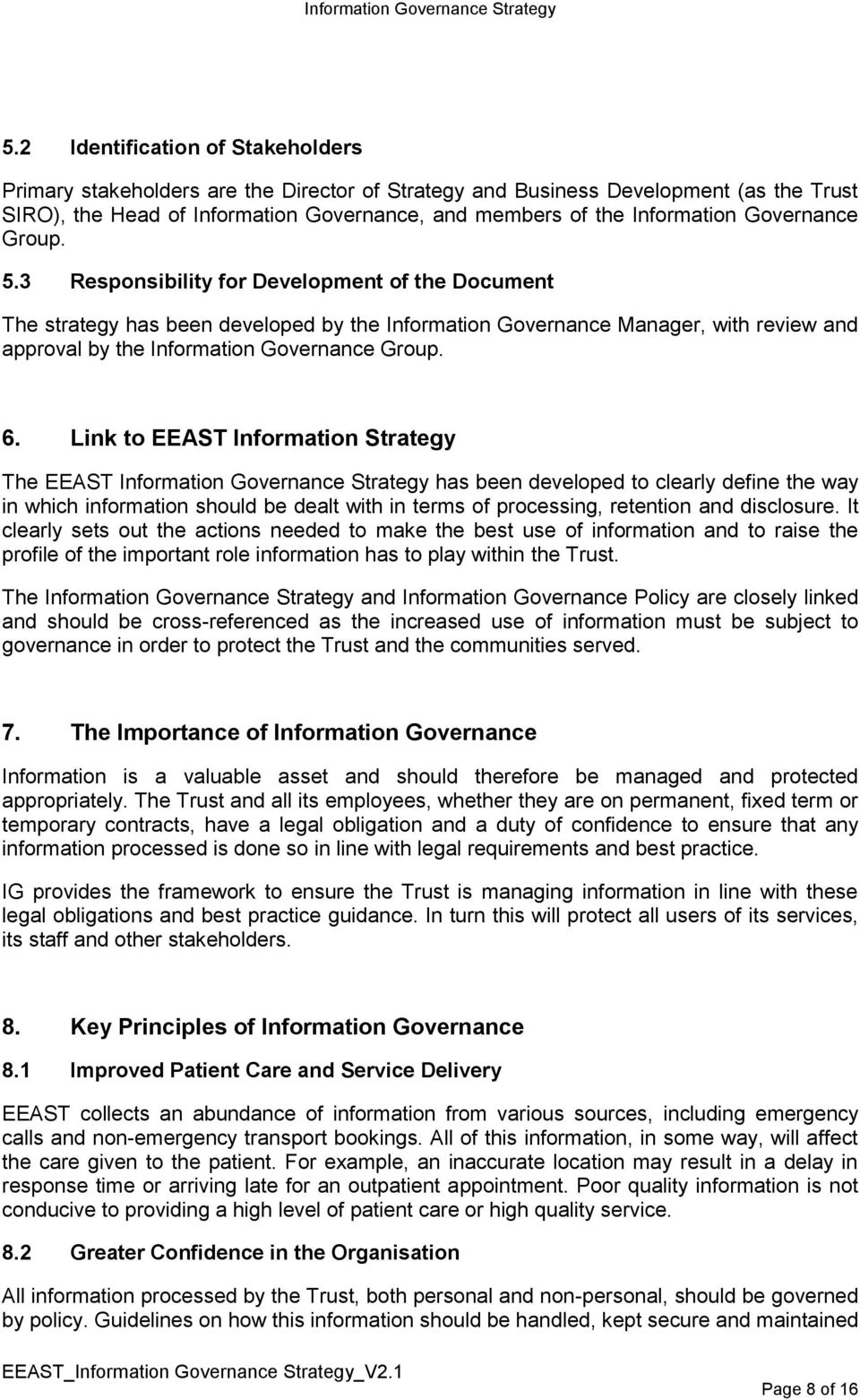 3 Responsibility for Development of the Document The strategy has been developed by the Information Governance Manager, with review and approval by the Information Governance Group. 6.