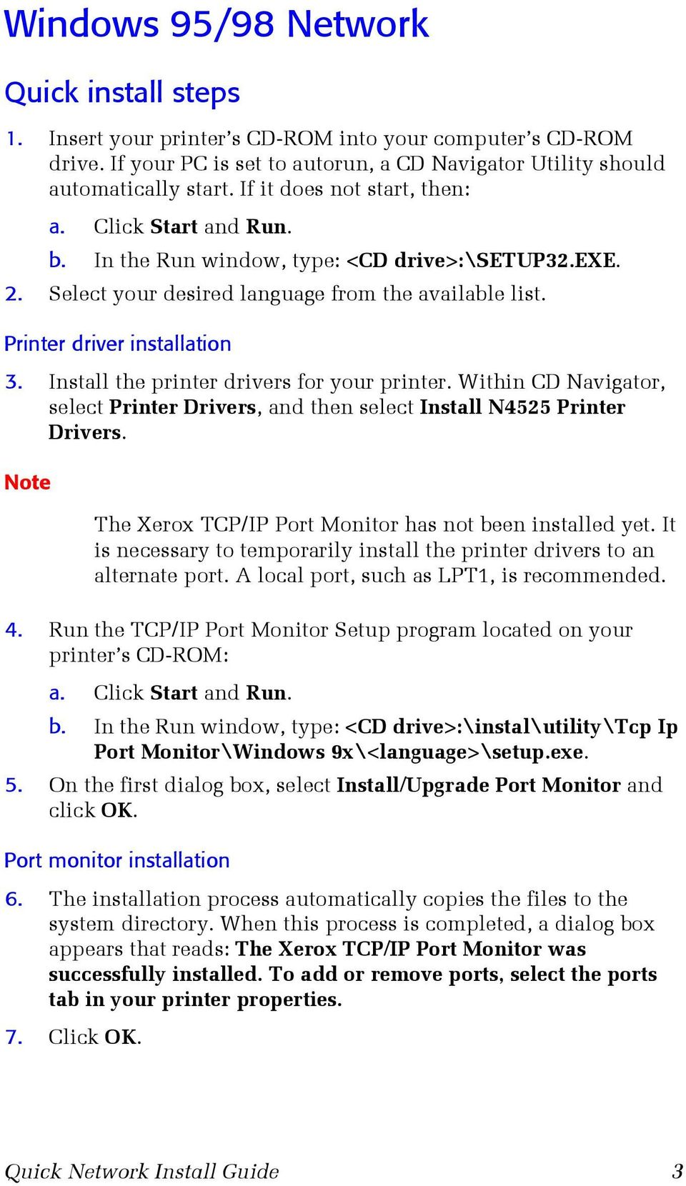 Install the printer drivers for your printer. Within CD Navigator, select Printer Drivers, and then select Install N4525 Printer Drivers. Note The Xerox TCP/IP Port Monitor has not been installed yet.