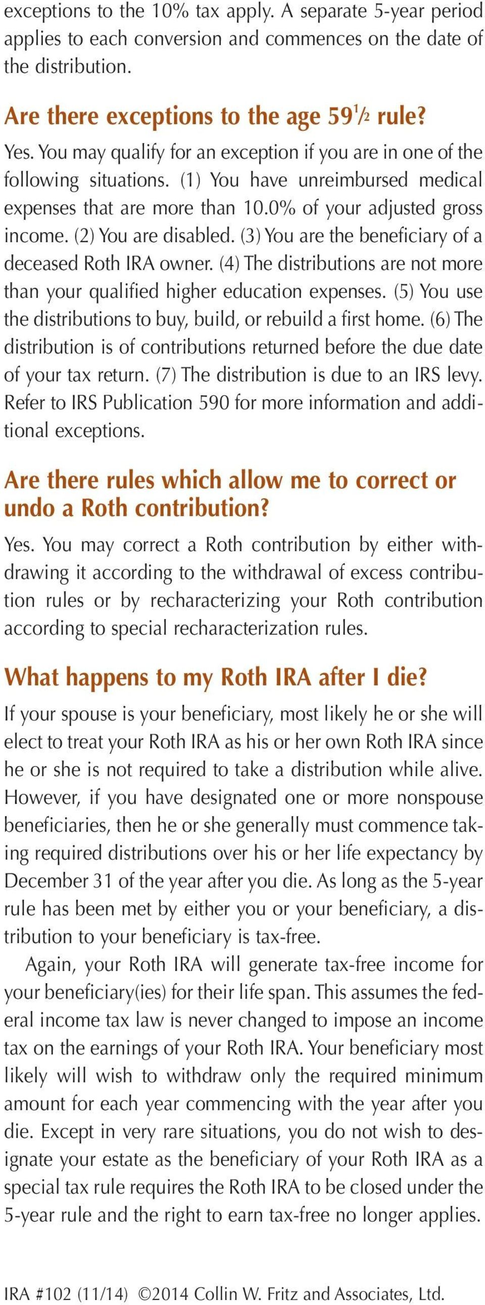 (3) You are the beneficiary of a deceased Roth IRA owner. (4) The distributions are not more than your qualified higher education expenses.