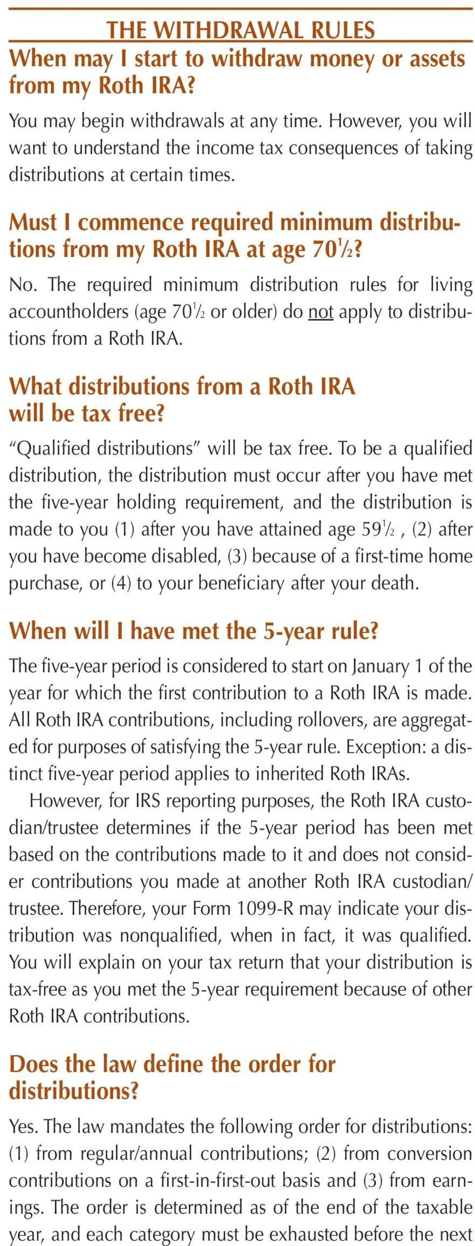 The required minimum distribution rules for living accountholders (age 70 1 2 or older) do not apply to distributions from a Roth IRA. What distributions from a Roth IRA will be tax free?