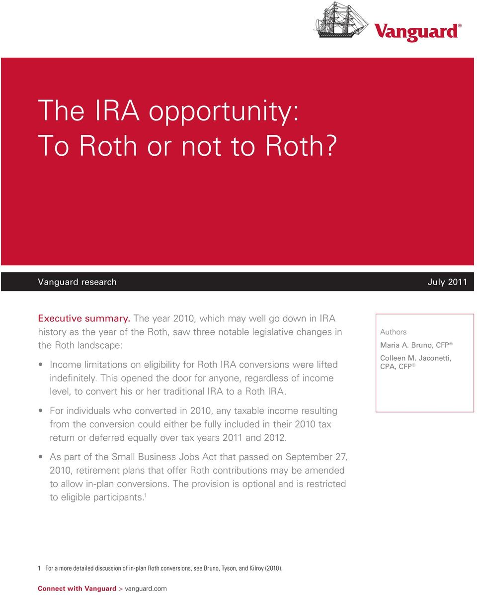 were lifted indefinitely. This opened the door for anyone, regardless of income level, to convert his or her traditional IRA to a Roth IRA. Authors Maria A. Bruno, CFP Colleen M.