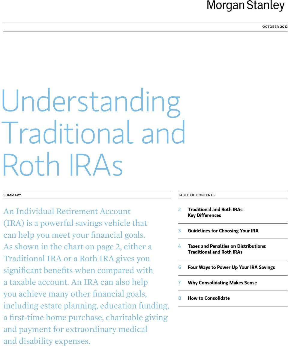 An IRA can also help you achieve many other financial goals, including estate planning, education funding, a first-time home purchase, charitable giving and payment for extraordinary medical and