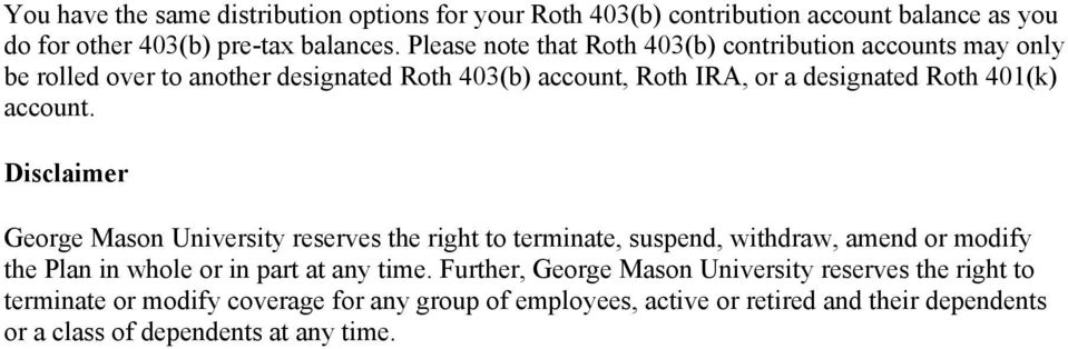 Disclaimer George Mason University reserves the right to terminate, suspend, withdraw, amend or modify the Plan in whole or in part at any time.