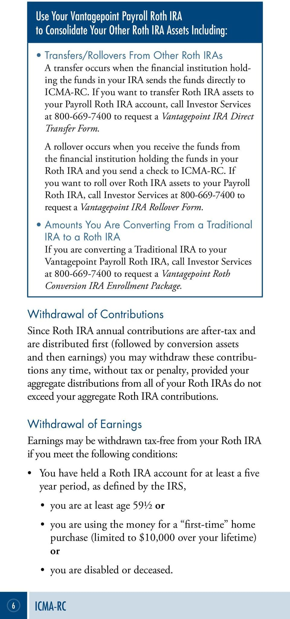 If you want to transfer Roth IRA assets to your Payroll Roth IRA account, call Investor Services at 800-669-7400 to request a Vantagepoint IRA Direct Transfer Form.