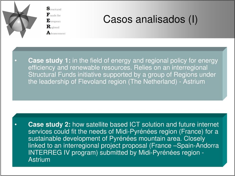 Astrium Case study 2: how satellite based ICT solution and future internet services could fit the needs of Midi-Pyrénées region (France) for a