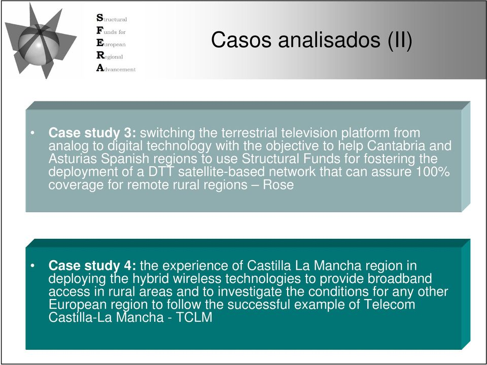 coverage for remote rural regions Rose Case study 4: the experience of Castilla La Mancha region in deploying the hybrid wireless technologies to