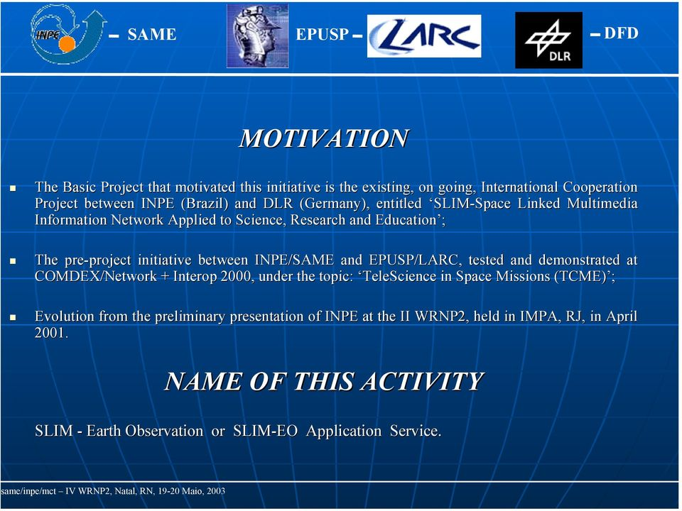 INPE/SAME and EPUSP/LARC, tested and demonstrated at COMDEX/Network + Interop 2000, under the topic: : TeleScience in Space Missions (TCME) ; Evolution from