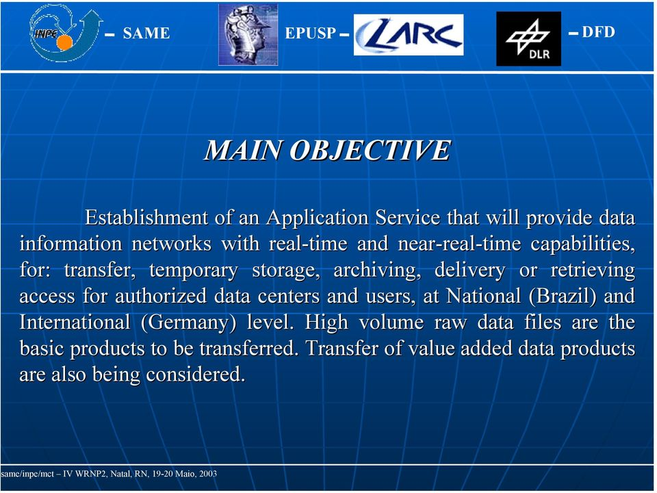 access for authorized data centers and users, at National (Brazil) and International (Germany) level.